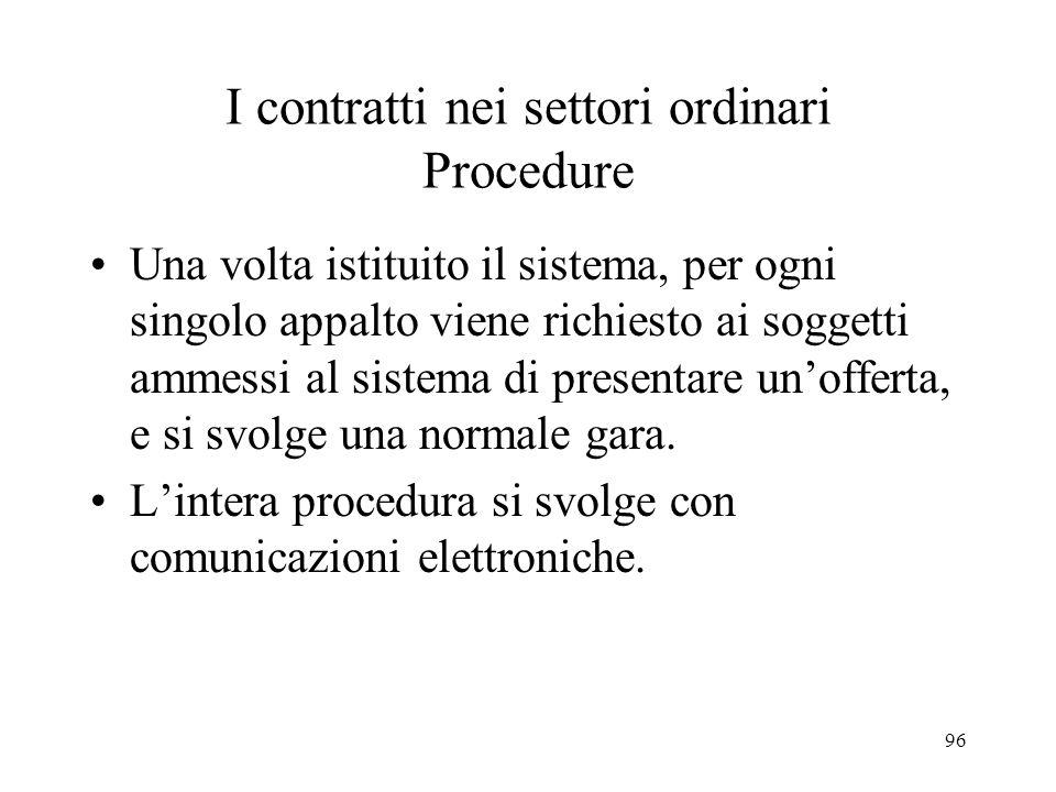 96 I contratti nei settori ordinari Procedure Una volta istituito il sistema, per ogni singolo appalto viene richiesto ai soggetti ammessi al sistema
