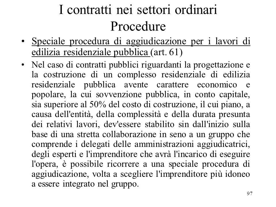 97 I contratti nei settori ordinari Procedure Speciale procedura di aggiudicazione per i lavori di edilizia residenziale pubblica (art. 61) Nel caso d