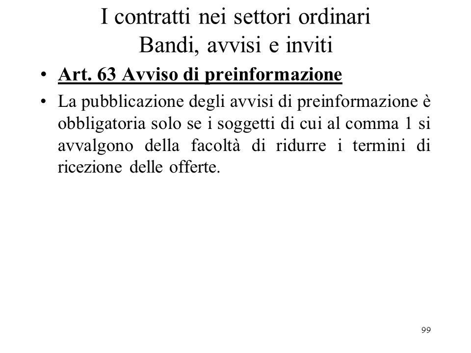 99 I contratti nei settori ordinari Bandi, avvisi e inviti Art. 63 Avviso di preinformazione La pubblicazione degli avvisi di preinformazione è obblig