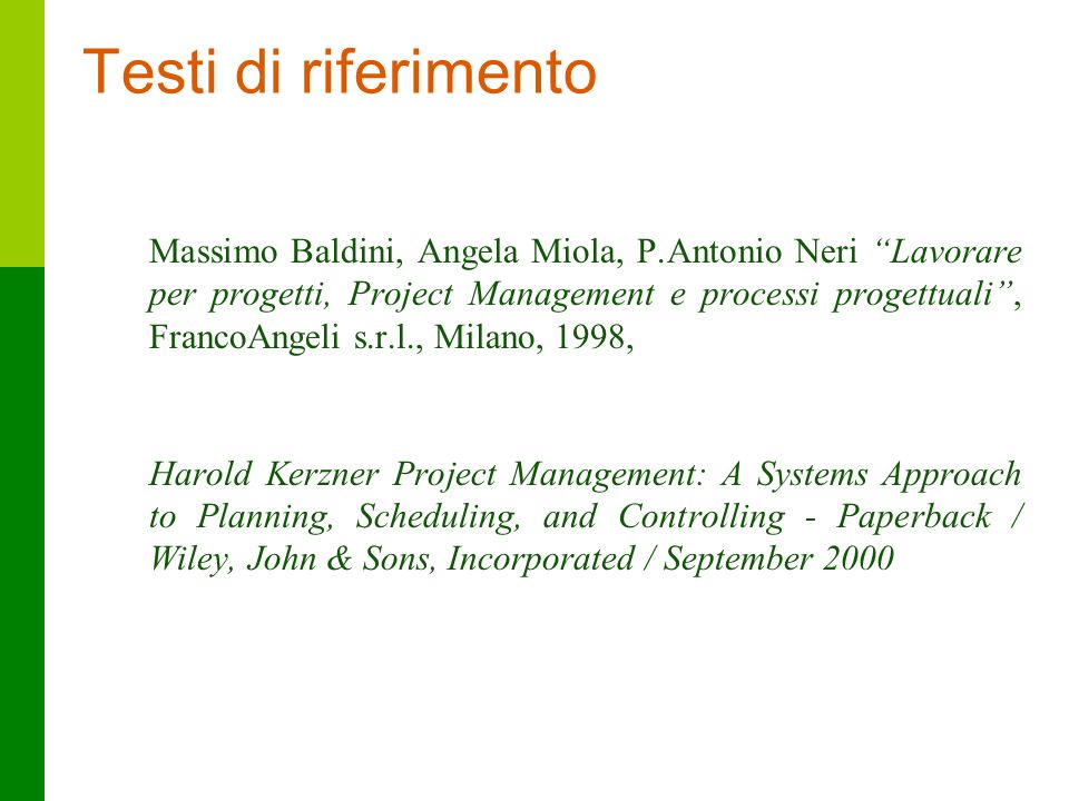 47 Testi di riferimento Massimo Baldini, Angela Miola, P.Antonio Neri Lavorare per progetti, Project Management e processi progettuali, FrancoAngeli s.r.l., Milano, 1998, Harold Kerzner Project Management: A Systems Approach to Planning, Scheduling, and Controlling - Paperback / Wiley, John & Sons, Incorporated / September 2000
