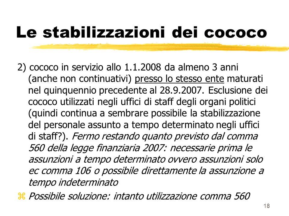 18 Le stabilizzazioni dei cococo 2) cococo in servizio allo 1.1.2008 da almeno 3 anni (anche non continuativi) presso lo stesso ente maturati nel quinquennio precedente al 28.9.2007.