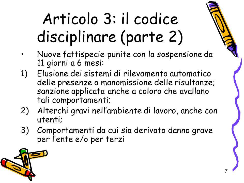 8 Articolo 3: il codice disciplinare (parte 3) Previsione del licenziamento senza preavviso, senza attendere la sentenza definitiva, in caso di arresto in flagranza di reato, purchè convalidata dal gip, per i reati di peculato, concussione o corruzione