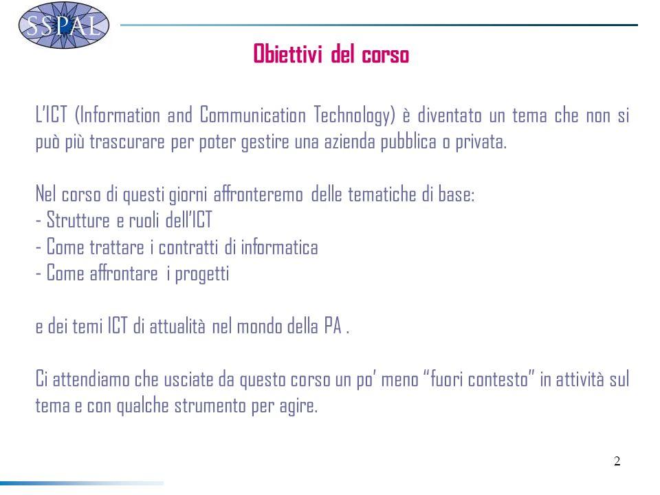 2 Obiettivi del corso LICT (Information and Communication Technology) è diventato un tema che non si può più trascurare per poter gestire una azienda pubblica o privata.