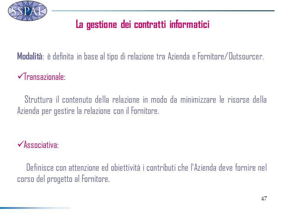 47 La gestione dei contratti informatici Modalità : è definita in base al tipo di relazione tra Azienda e Fornitore/Outsourcer.