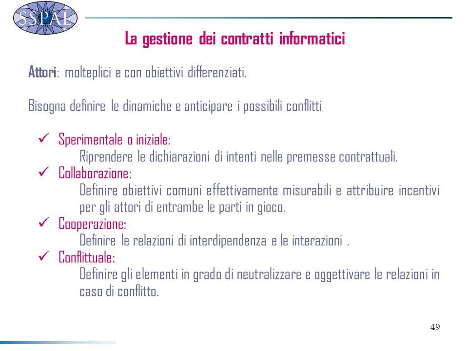 49 La gestione dei contratti informatici Attori : molteplici e con obiettivi differenziati.