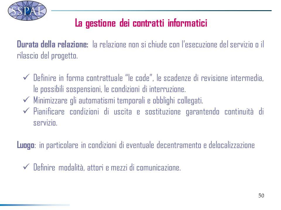 50 La gestione dei contratti informatici Durata della relazione: la relazione non si chiude con lesecuzione del servizio o il rilascio del progetto.