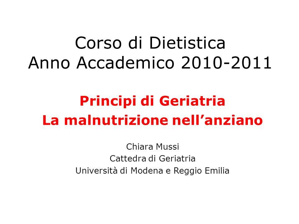 Corso di Dietistica Anno Accademico 2010-2011 Principi di Geriatria La malnutrizione nellanziano Chiara Mussi Cattedra di Geriatria Università di Mode