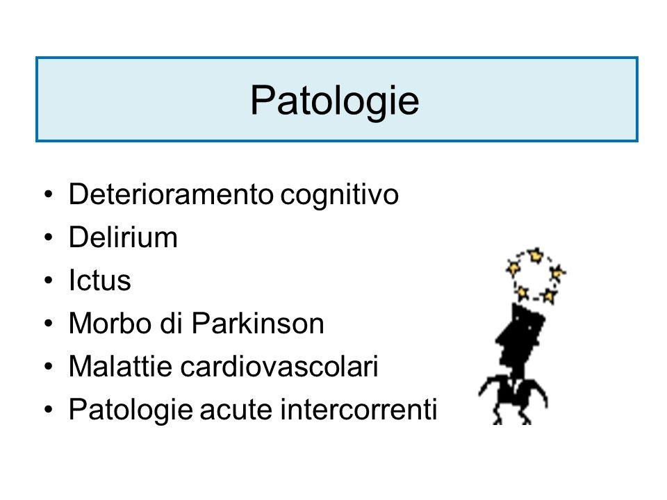 Patologie Deterioramento cognitivo Delirium Ictus Morbo di Parkinson Malattie cardiovascolari Patologie acute intercorrenti