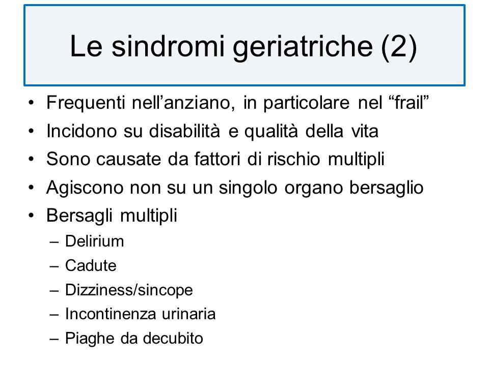 Le sindromi geriatriche (2) Frequenti nellanziano, in particolare nel frail Incidono su disabilità e qualità della vita Sono causate da fattori di ris