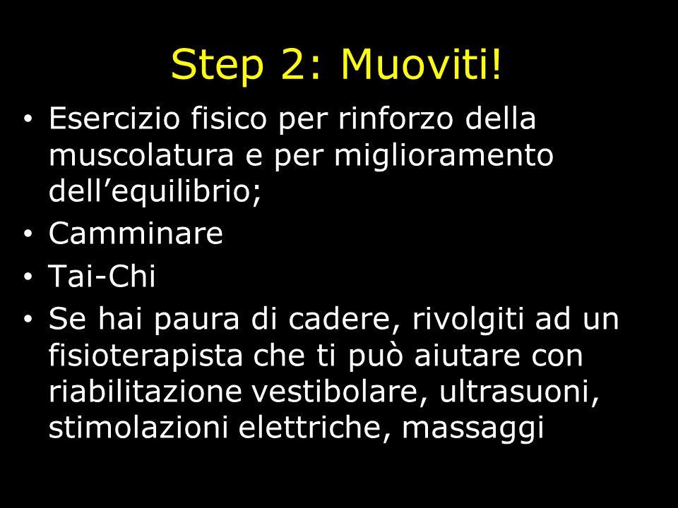 Step 2: Muoviti! Esercizio fisico per rinforzo della muscolatura e per miglioramento dellequilibrio; Camminare Tai-Chi Se hai paura di cadere, rivolgi