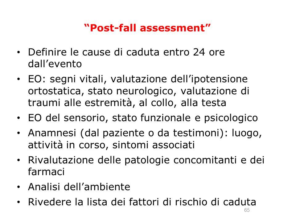 Post-fall assessment Definire le cause di caduta entro 24 ore dallevento EO: segni vitali, valutazione dellipotensione ortostatica, stato neurologico,