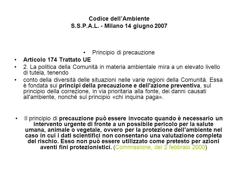 Codice dellAmbiente S.S.P.A.L. - Milano 14 giugno 2007 Principio di precauzione Articolo 174 Trattato UE 2. La politica della Comunità in materia ambi