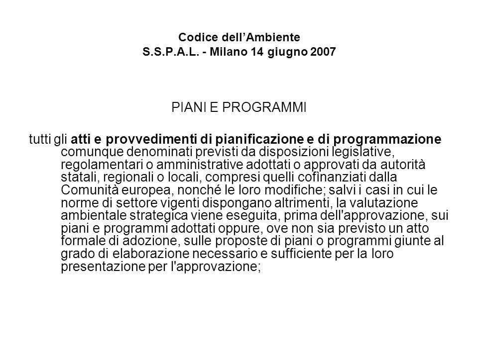 Codice dellAmbiente S.S.P.A.L. - Milano 14 giugno 2007 PIANI E PROGRAMMI tutti gli atti e provvedimenti di pianificazione e di programmazione comunque