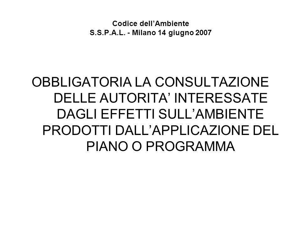 Codice dellAmbiente S.S.P.A.L. - Milano 14 giugno 2007 OBBLIGATORIA LA CONSULTAZIONE DELLE AUTORITA INTERESSATE DAGLI EFFETTI SULLAMBIENTE PRODOTTI DA
