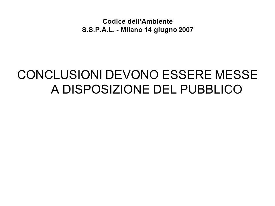 Codice dellAmbiente S.S.P.A.L. - Milano 14 giugno 2007 CONCLUSIONI DEVONO ESSERE MESSE A DISPOSIZIONE DEL PUBBLICO