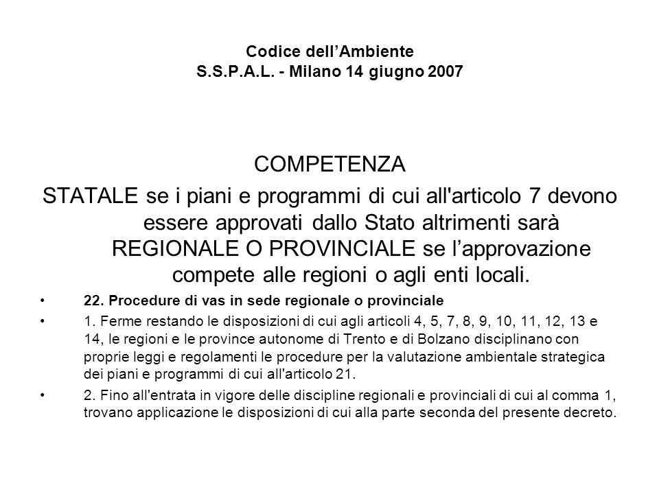 Codice dellAmbiente S.S.P.A.L. - Milano 14 giugno 2007 COMPETENZA STATALE se i piani e programmi di cui all'articolo 7 devono essere approvati dallo S