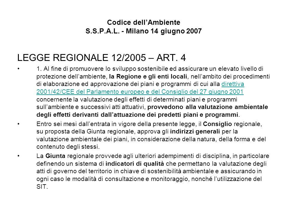 Codice dellAmbiente S.S.P.A.L. - Milano 14 giugno 2007 LEGGE REGIONALE 12/2005 – ART. 4 1. Al fine di promuovere lo sviluppo sostenibile ed assicurare