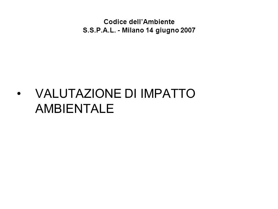 Codice dellAmbiente S.S.P.A.L. - Milano 14 giugno 2007 VALUTAZIONE DI IMPATTO AMBIENTALE