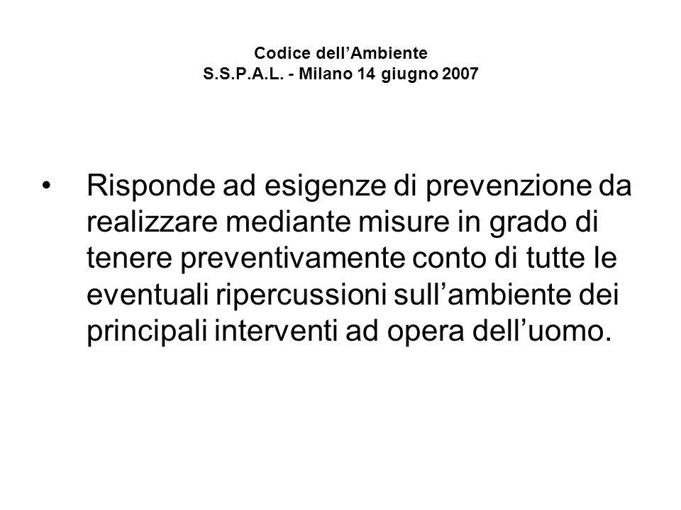 Codice dellAmbiente S.S.P.A.L. - Milano 14 giugno 2007 Risponde ad esigenze di prevenzione da realizzare mediante misure in grado di tenere preventiva