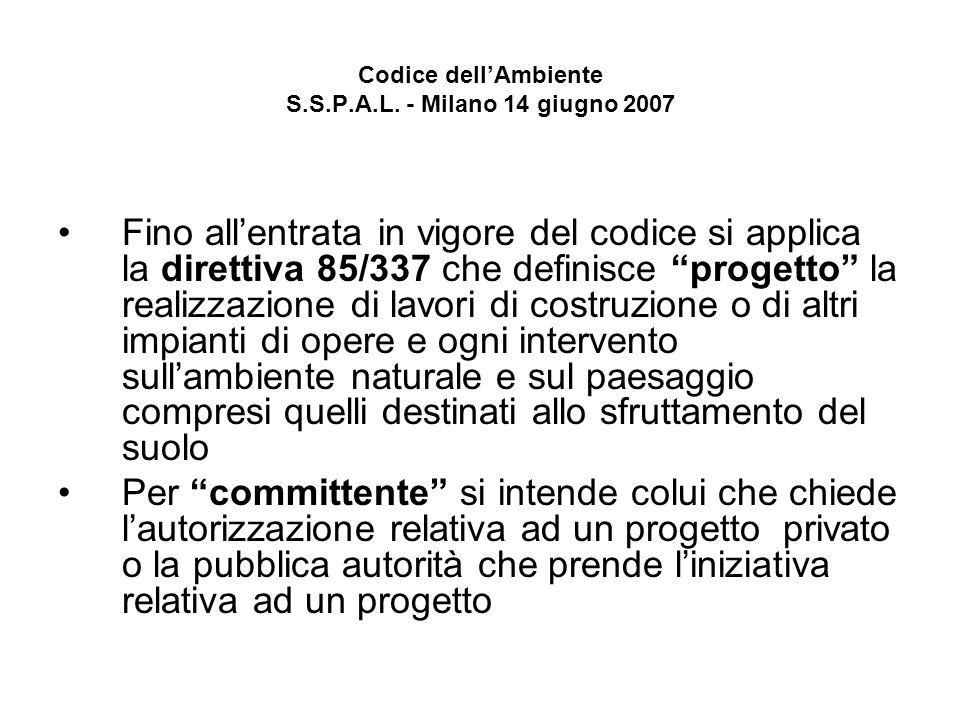 Codice dellAmbiente S.S.P.A.L. - Milano 14 giugno 2007 Fino allentrata in vigore del codice si applica la direttiva 85/337 che definisce progetto la r
