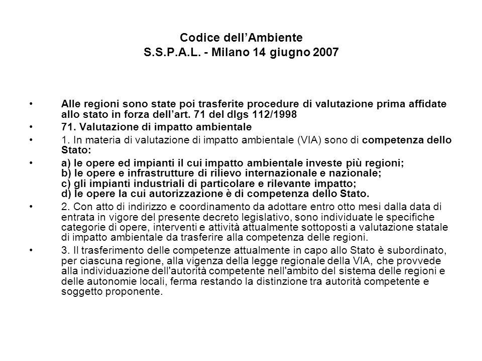 Codice dellAmbiente S.S.P.A.L. - Milano 14 giugno 2007 Alle regioni sono state poi trasferite procedure di valutazione prima affidate allo stato in fo