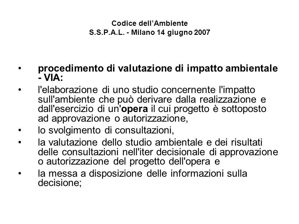 Codice dellAmbiente S.S.P.A.L. - Milano 14 giugno 2007 procedimento di valutazione di impatto ambientale - VIA: l'elaborazione di uno studio concernen