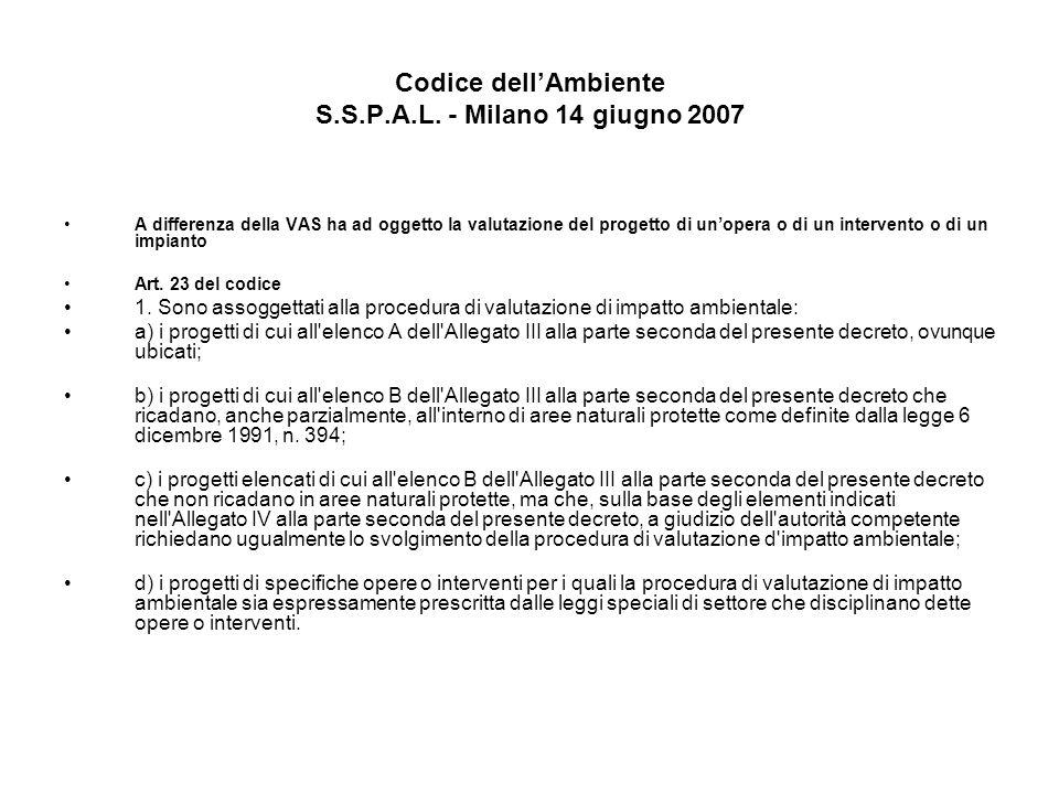Codice dellAmbiente S.S.P.A.L. - Milano 14 giugno 2007 A differenza della VAS ha ad oggetto la valutazione del progetto di unopera o di un intervento