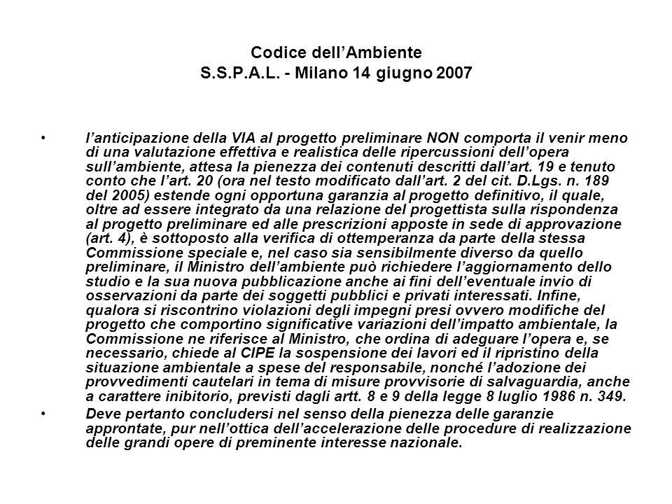 Codice dellAmbiente S.S.P.A.L. - Milano 14 giugno 2007 lanticipazione della VIA al progetto preliminare NON comporta il venir meno di una valutazione