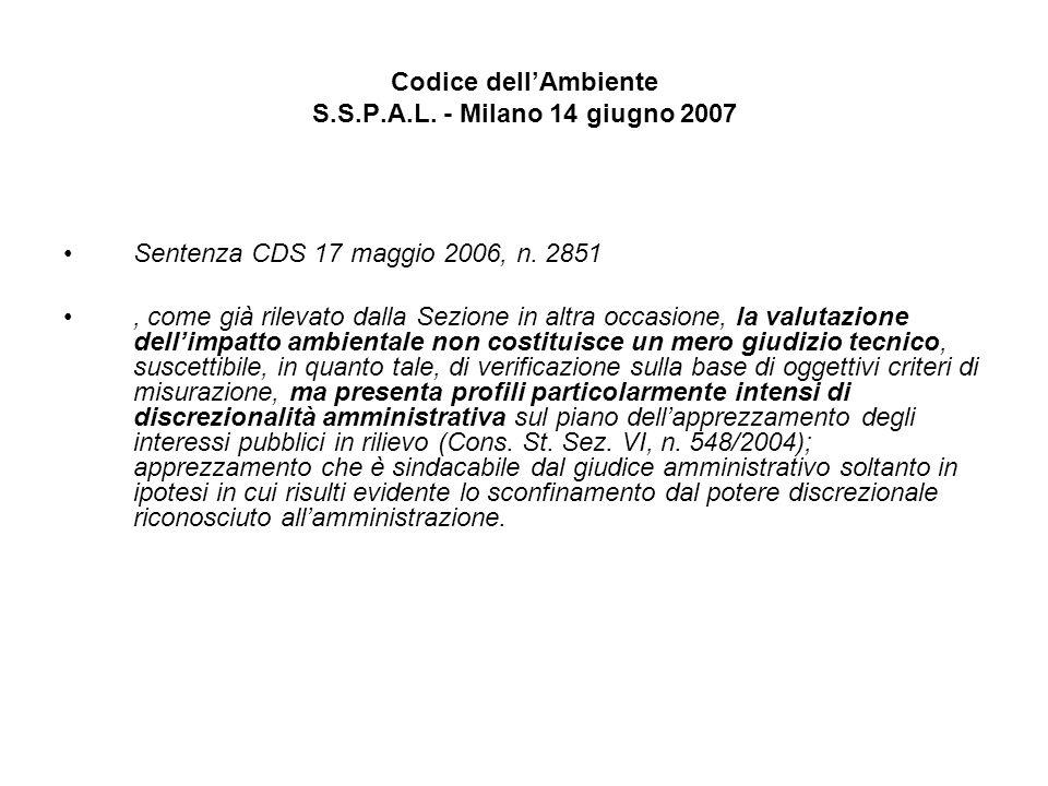 Codice dellAmbiente S.S.P.A.L. - Milano 14 giugno 2007 Sentenza CDS 17 maggio 2006, n. 2851, come già rilevato dalla Sezione in altra occasione, la va
