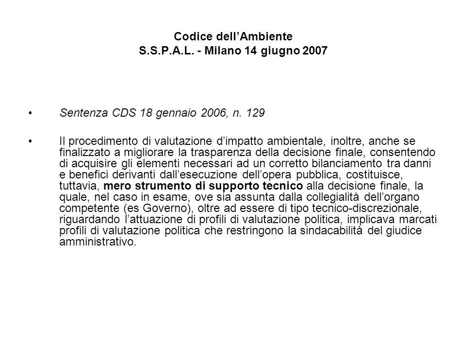 Codice dellAmbiente S.S.P.A.L. - Milano 14 giugno 2007 Sentenza CDS 18 gennaio 2006, n. 129 Il procedimento di valutazione dimpatto ambientale, inoltr