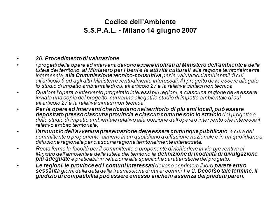 Codice dellAmbiente S.S.P.A.L. - Milano 14 giugno 2007 36. Procedimento di valutazione i progetti delle opere ed interventi devono essere inoltrati al