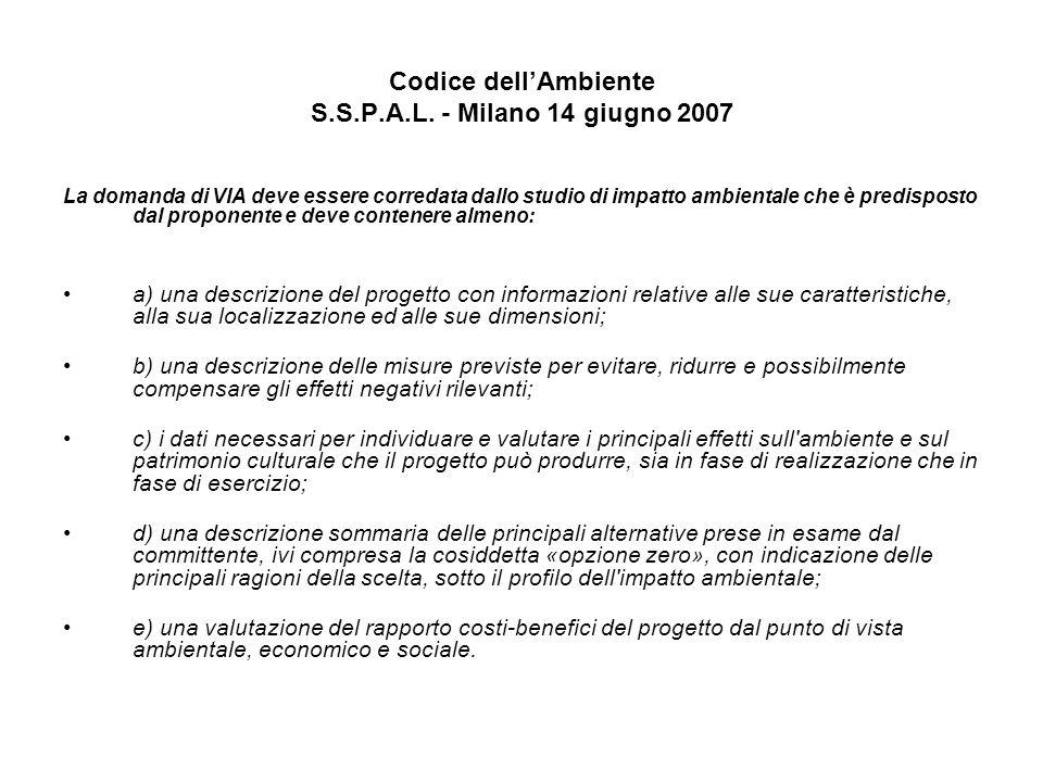 Codice dellAmbiente S.S.P.A.L. - Milano 14 giugno 2007 La domanda di VIA deve essere corredata dallo studio di impatto ambientale che è predisposto da