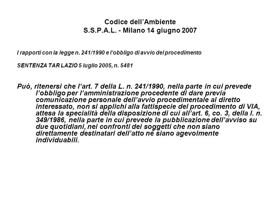 Codice dellAmbiente S.S.P.A.L. - Milano 14 giugno 2007 I rapporti con la legge n. 241/1990 e lobbligo di avvio del procedimento SENTENZA TAR LAZIO 5 l