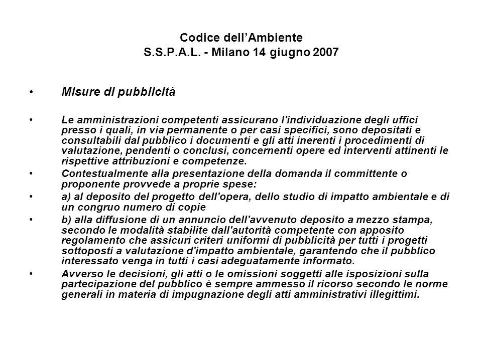 Codice dellAmbiente S.S.P.A.L. - Milano 14 giugno 2007 Misure di pubblicità Le amministrazioni competenti assicurano l'individuazione degli uffici pre