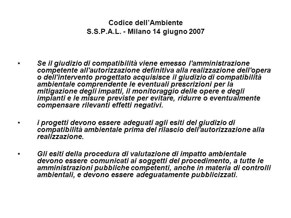 Codice dellAmbiente S.S.P.A.L. - Milano 14 giugno 2007 Se il giudizio di compatibilità viene emesso l'amministrazione competente all'autorizzazione de