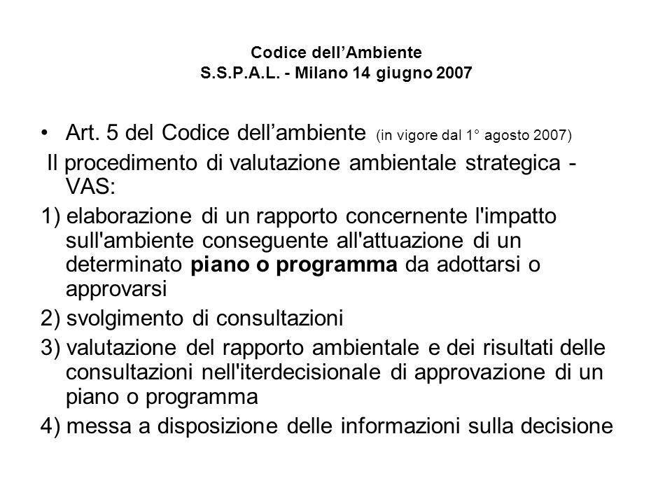 Codice dellAmbiente S.S.P.A.L. - Milano 14 giugno 2007 Art. 5 del Codice dellambiente (in vigore dal 1° agosto 2007) Il procedimento di valutazione am