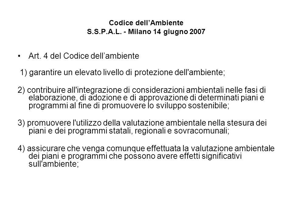 Codice dellAmbiente S.S.P.A.L. - Milano 14 giugno 2007 Art. 4 del Codice dellambiente 1) garantire un elevato livello di protezione dell'ambiente; 2)