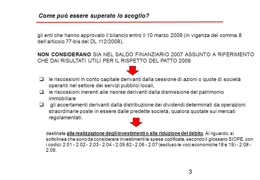 gli enti che hanno approvato il bilancio entro il 10 marzo 2009 (in vigenza del comma 8 dellarticolo 77-bis del DL 112/2008), non sono tenuti a riapprovare o a variare il bilancio di previsione 2009, se il bilancio è stato approvato escludendo le entrate straordinarie di cui al richiamato comma 8 sia dalla base di calcolo dell anno 2007 assunta a riferimento che dai risultati utili per il rispetto del patto di stabilità interno per il 2009 Al fine di evitare disparità di trattamento, gli enti che avessero già deliberato il bilancio conformemente a quanto sopra esposto potranno comunque procedere ad un suo aggiornamento, tenendo conto dellintervenuta soppressione del comma 8.