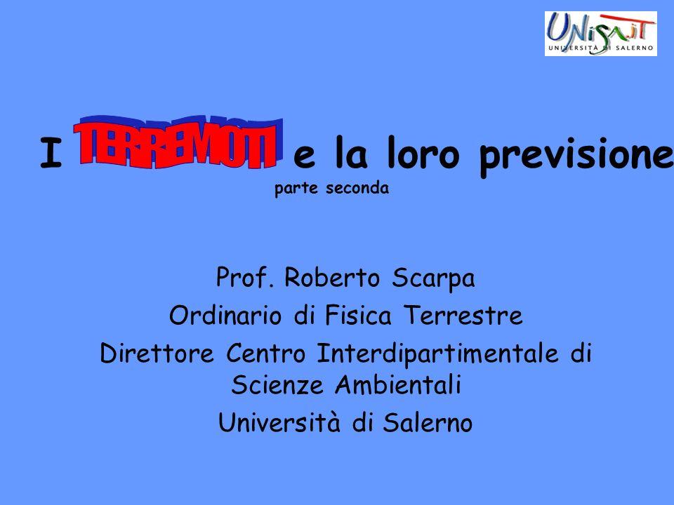 I e la loro previsione parte seconda Prof. Roberto Scarpa Ordinario di Fisica Terrestre Direttore Centro Interdipartimentale di Scienze Ambientali Uni
