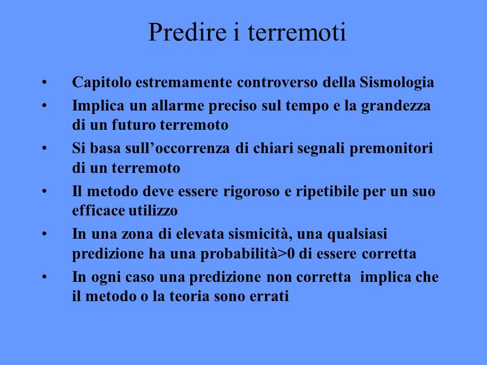 Predire i terremoti Capitolo estremamente controverso della Sismologia Implica un allarme preciso sul tempo e la grandezza di un futuro terremoto Si b