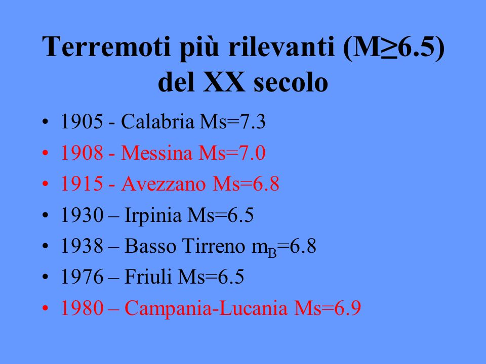 Terremoti più rilevanti (M6.5) del XX secolo 1905 - Calabria Ms=7.3 1908 - Messina Ms=7.0 1915 - Avezzano Ms=6.8 1930 – Irpinia Ms=6.5 1938 – Basso Ti