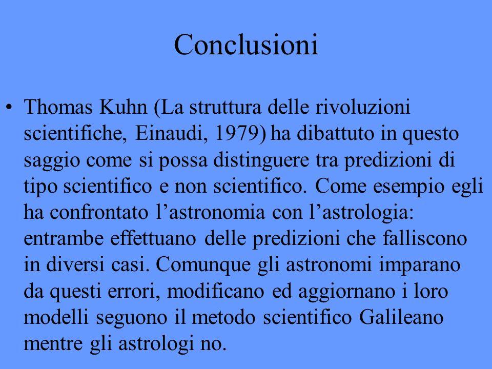 Conclusioni Thomas Kuhn (La struttura delle rivoluzioni scientifiche, Einaudi, 1979) ha dibattuto in questo saggio come si possa distinguere tra predi