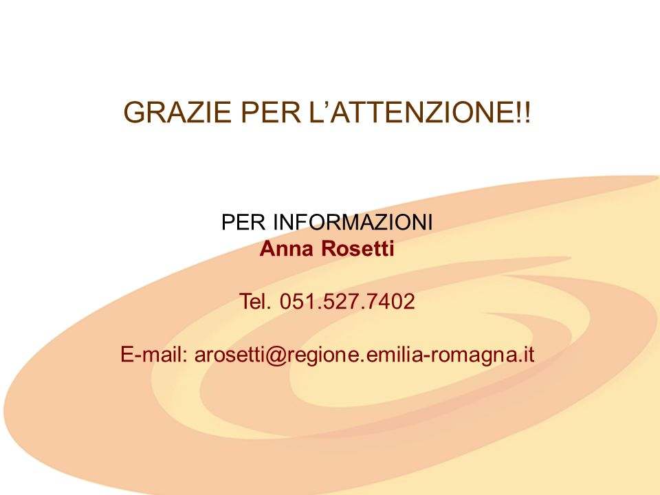 GRAZIE PER LATTENZIONE!. PER INFORMAZIONI Anna Rosetti Tel.