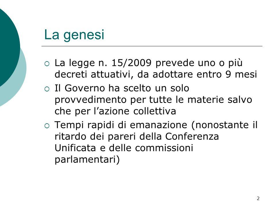 2 La genesi La legge n. 15/2009 prevede uno o più decreti attuativi, da adottare entro 9 mesi Il Governo ha scelto un solo provvedimento per tutte le