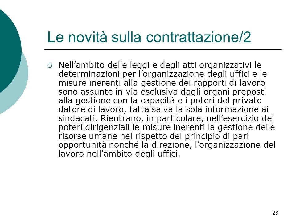 28 Le novità sulla contrattazione/2 Nellambito delle leggi e degli atti organizzativi le determinazioni per lorganizzazione degli uffici e le misure i