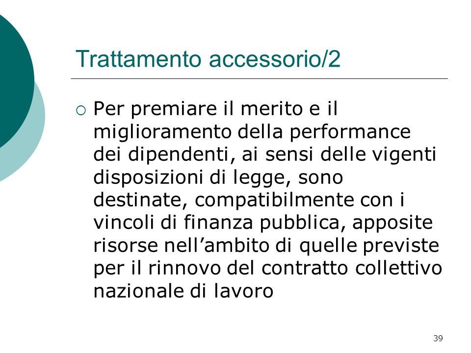 39 Trattamento accessorio/2 Per premiare il merito e il miglioramento della performance dei dipendenti, ai sensi delle vigenti disposizioni di legge,