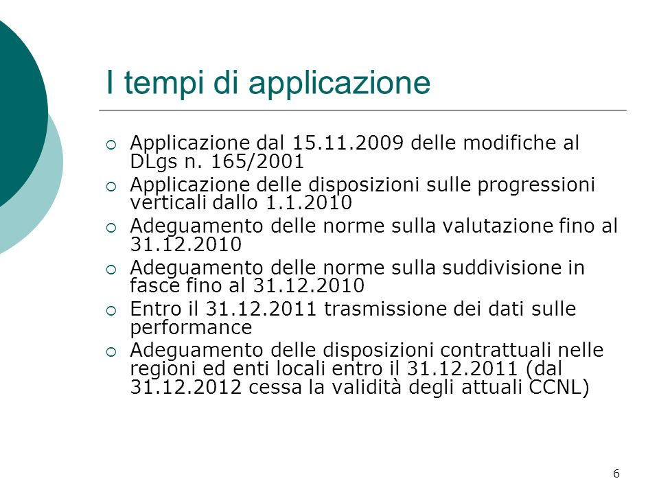 6 I tempi di applicazione Applicazione dal 15.11.2009 delle modifiche al DLgs n. 165/2001 Applicazione delle disposizioni sulle progressioni verticali