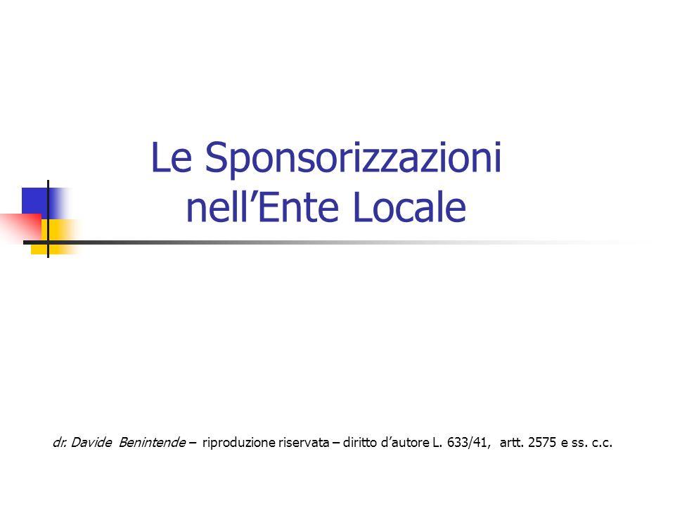 Le Sponsorizzazioni nellEnte Locale dr. Davide Benintende – riproduzione riservata – diritto dautore L. 633/41, artt. 2575 e ss. c.c.