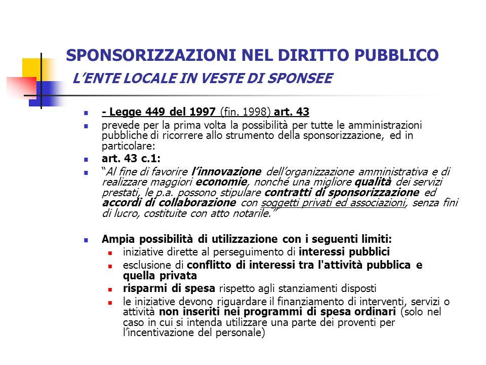 SPONSORIZZAZIONI NEL DIRITTO PUBBLICO LENTE LOCALE IN VESTE DI SPONSEE - Legge 449 del 1997 (fin. 1998) art. 43 prevede per la prima volta la possibil