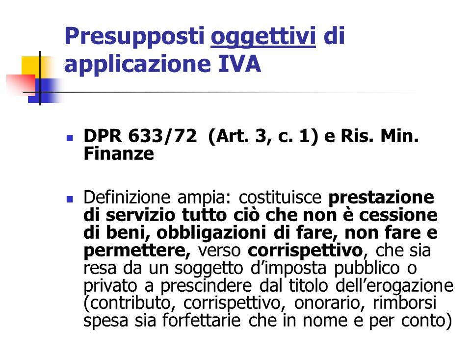 DPR 633/72 (Art. 3, c. 1) e Ris. Min. Finanze Definizione ampia: costituisce prestazione di servizio tutto ciò che non è cessione di beni, obbligazion